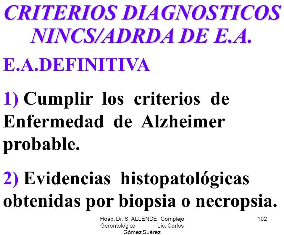 Hosp. Dr. S. ALLENDE Complejo Gerontológico Lic. Carlos Gómez Suárez 102 CRITERIOS DIAGNOSTICOS NINCS/ADRDA DE E.A. E.A.DEFINITIVA 1) Cumplir los crit