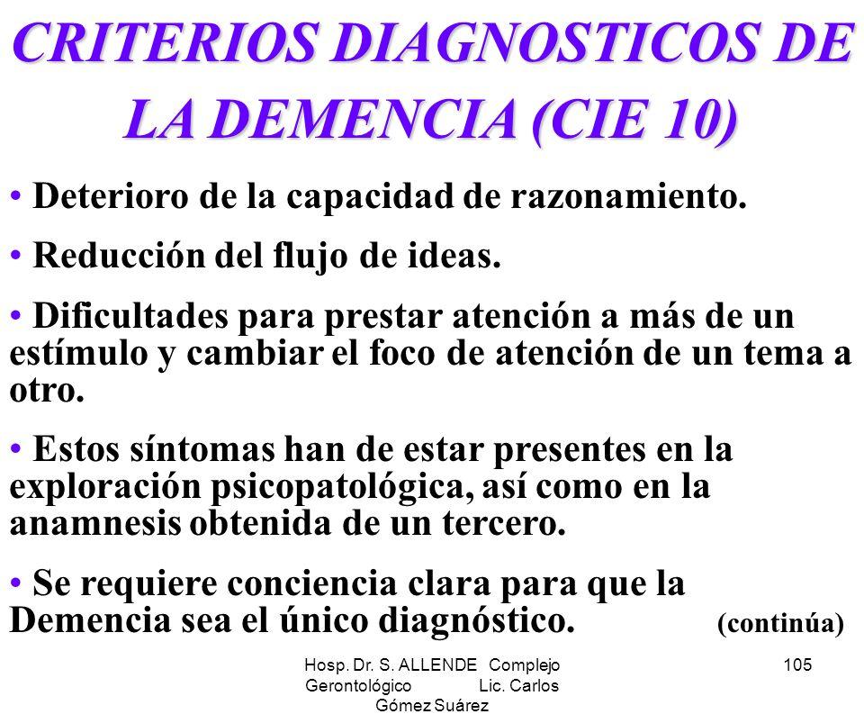 Hosp. Dr. S. ALLENDE Complejo Gerontológico Lic. Carlos Gómez Suárez 105 CRITERIOS DIAGNOSTICOS DE LA DEMENCIA (CIE 10) Deterioro de la capacidad de r