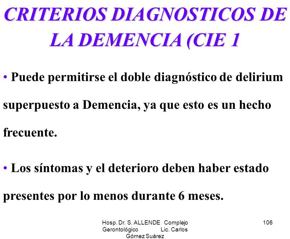 Hosp. Dr. S. ALLENDE Complejo Gerontológico Lic. Carlos Gómez Suárez 106 CRITERIOS DIAGNOSTICOS DE LA DEMENCIA (CIE 1 Puede permitirse el doble diagnó