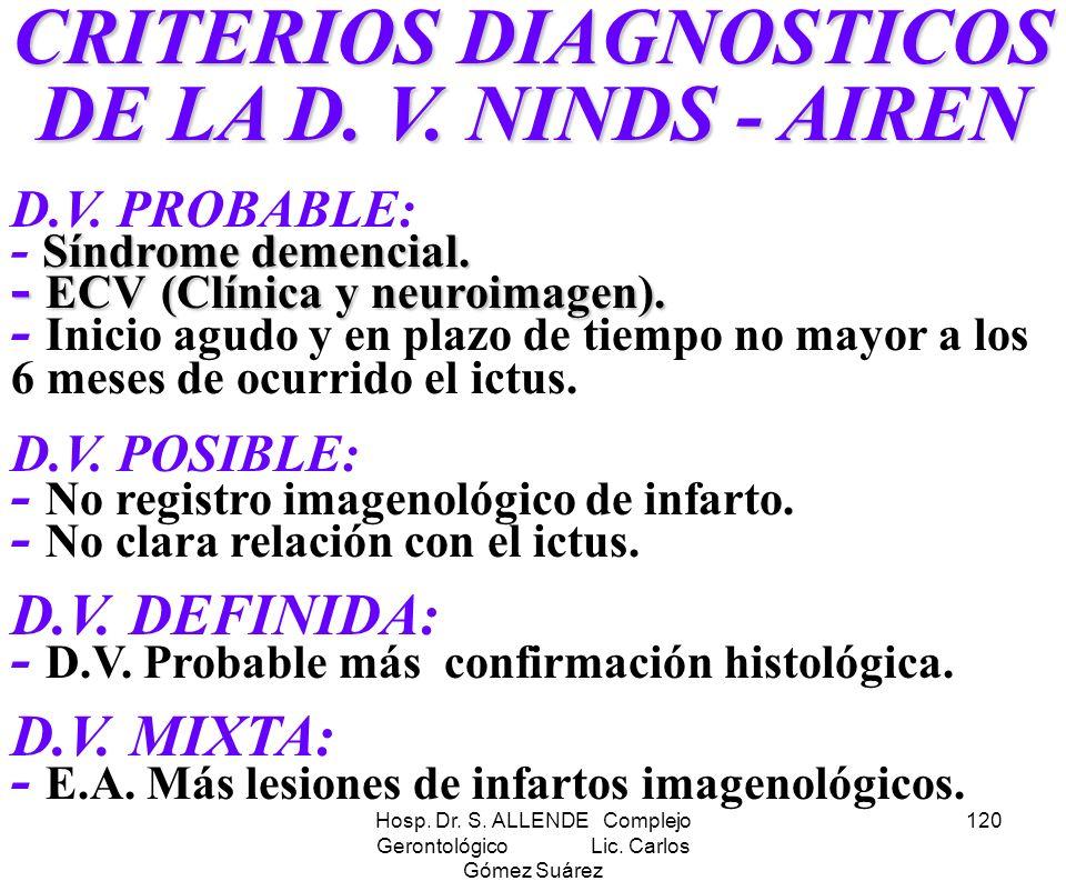 Hosp. Dr. S. ALLENDE Complejo Gerontológico Lic. Carlos Gómez Suárez 120 CRITERIOS DIAGNOSTICOS DE LA D. V. NINDS - AIREN Síndrome demencial. - ECV(Cl