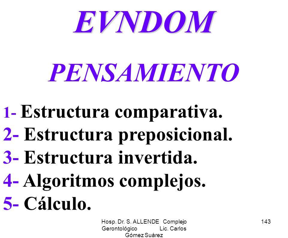Hosp. Dr. S. ALLENDE Complejo Gerontológico Lic. Carlos Gómez Suárez 143EVNDOM PENSAMIENTO 1- Estructura comparativa. 2- Estructura preposicional. 3-
