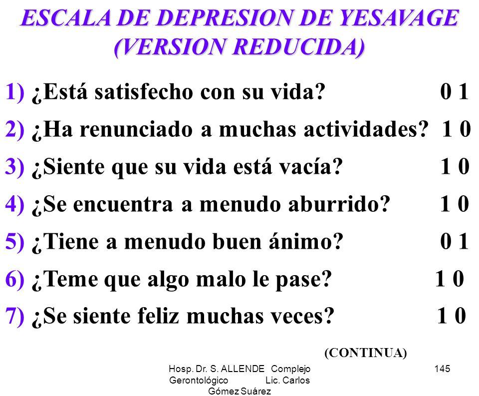 Hosp. Dr. S. ALLENDE Complejo Gerontológico Lic. Carlos Gómez Suárez 145 ESCALA DE DEPRESION DE YESAVAGE (VERSION REDUCIDA) 1) ¿Está satisfecho con su