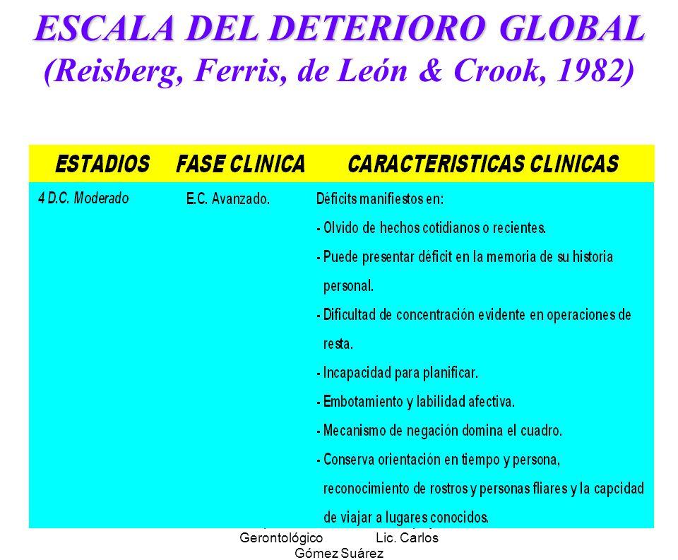 Hosp. Dr. S. ALLENDE Complejo Gerontológico Lic. Carlos Gómez Suárez 150 ESCALA DEL DETERIORO GLOBAL ESCALA DEL DETERIORO GLOBAL (Reisberg, Ferris, de