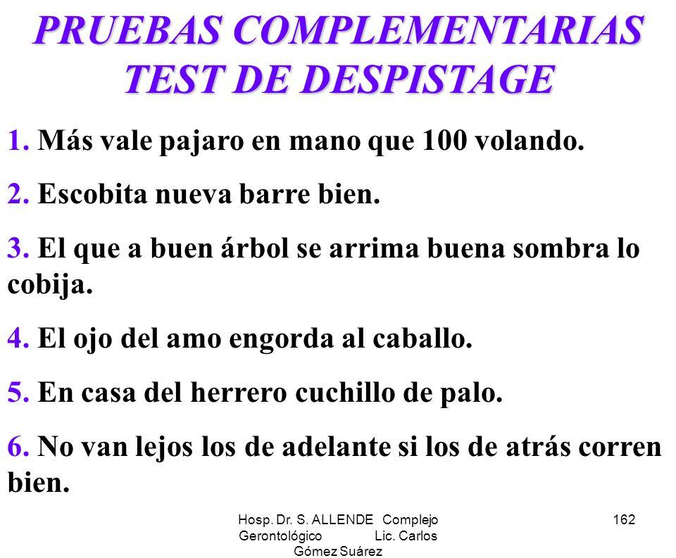 Hosp. Dr. S. ALLENDE Complejo Gerontológico Lic. Carlos Gómez Suárez 162 PRUEBAS COMPLEMENTARIAS TEST DE DESPISTAGE 1. Más vale pajaro en mano que 100