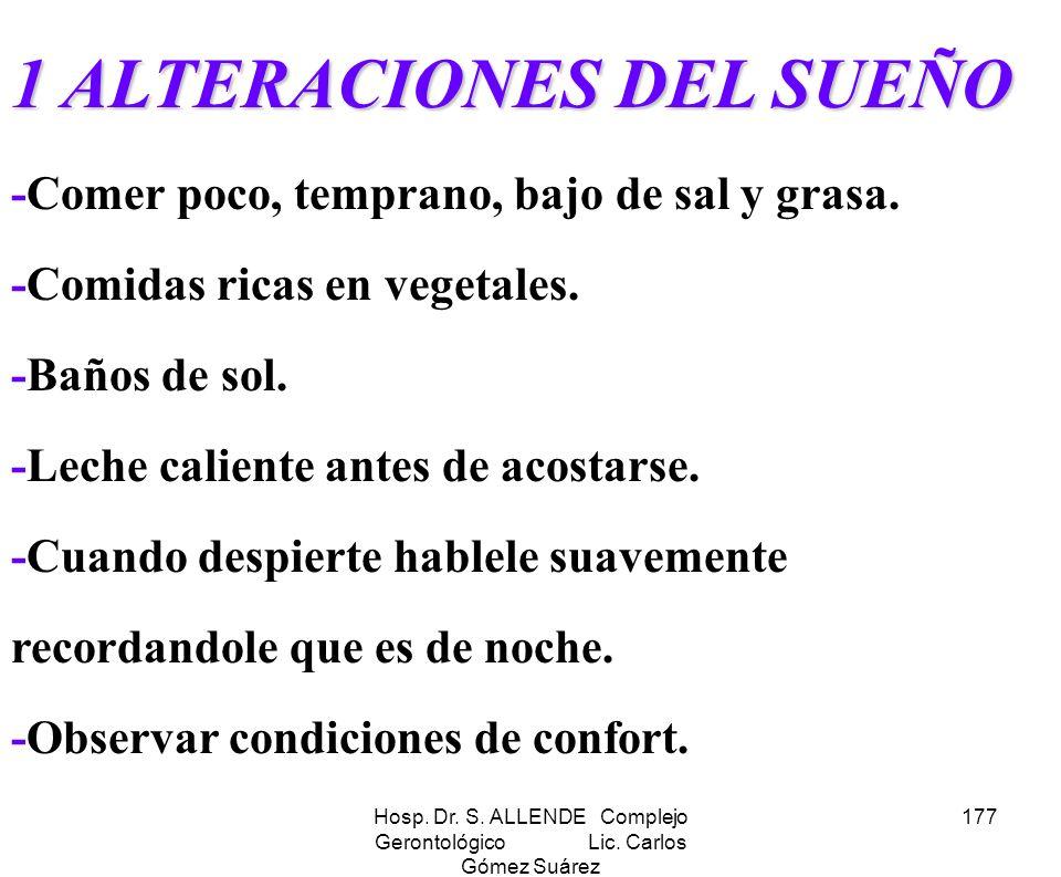 Hosp. Dr. S. ALLENDE Complejo Gerontológico Lic. Carlos Gómez Suárez 177 1 ALTERACIONES DEL SUEÑO 1 ALTERACIONES DEL SUEÑO -Comer poco, temprano, bajo