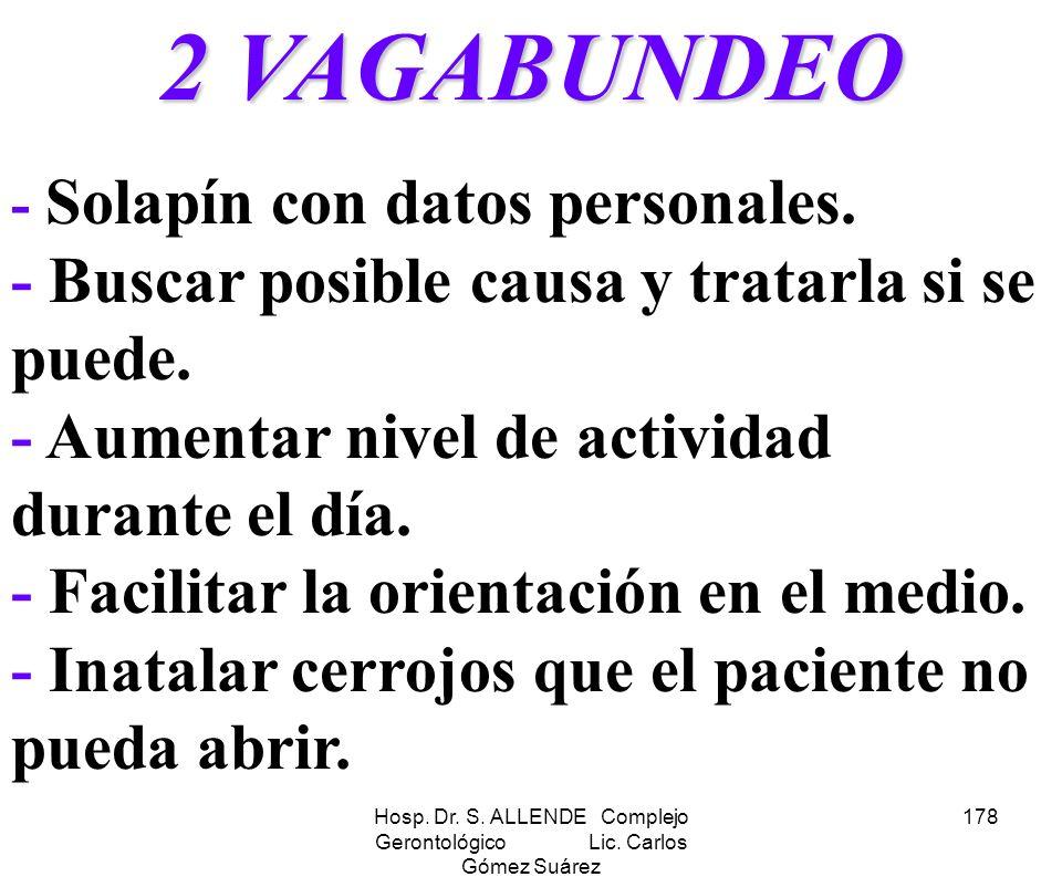 Hosp. Dr. S. ALLENDE Complejo Gerontológico Lic. Carlos Gómez Suárez 178 2 VAGABUNDEO - Solapín con datos personales. - Buscar posible causa y tratarl