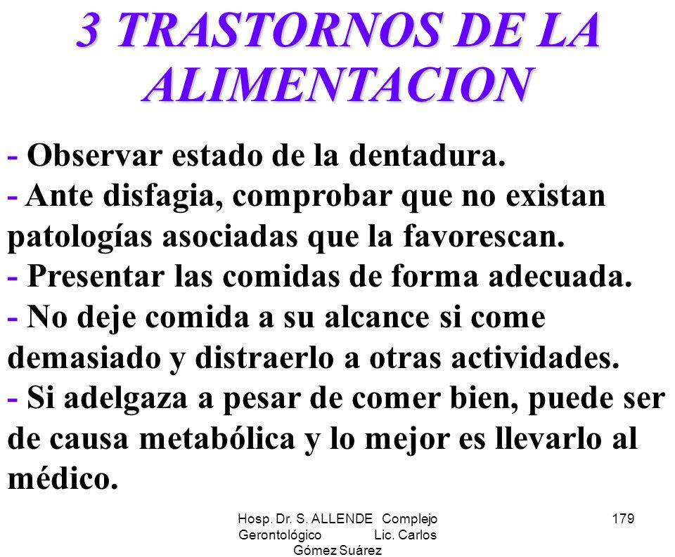 Hosp. Dr. S. ALLENDE Complejo Gerontológico Lic. Carlos Gómez Suárez 179 3 TRASTORNOS DE LA ALIMENTACION - Observar estado de la dentadura. - Ante dis