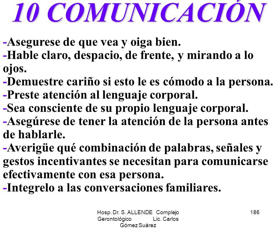 Hosp. Dr. S. ALLENDE Complejo Gerontológico Lic. Carlos Gómez Suárez 186 10 COMUNICACIÓN -Asegurese de que vea y oiga bien. -Hable claro, despacio, de
