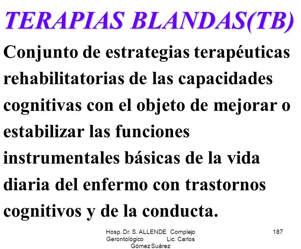 Hosp. Dr. S. ALLENDE Complejo Gerontológico Lic. Carlos Gómez Suárez 187 TERAPIAS BLANDAS(TB) TERAPIAS BLANDAS(TB) Conjunto de estrategias terapéutica