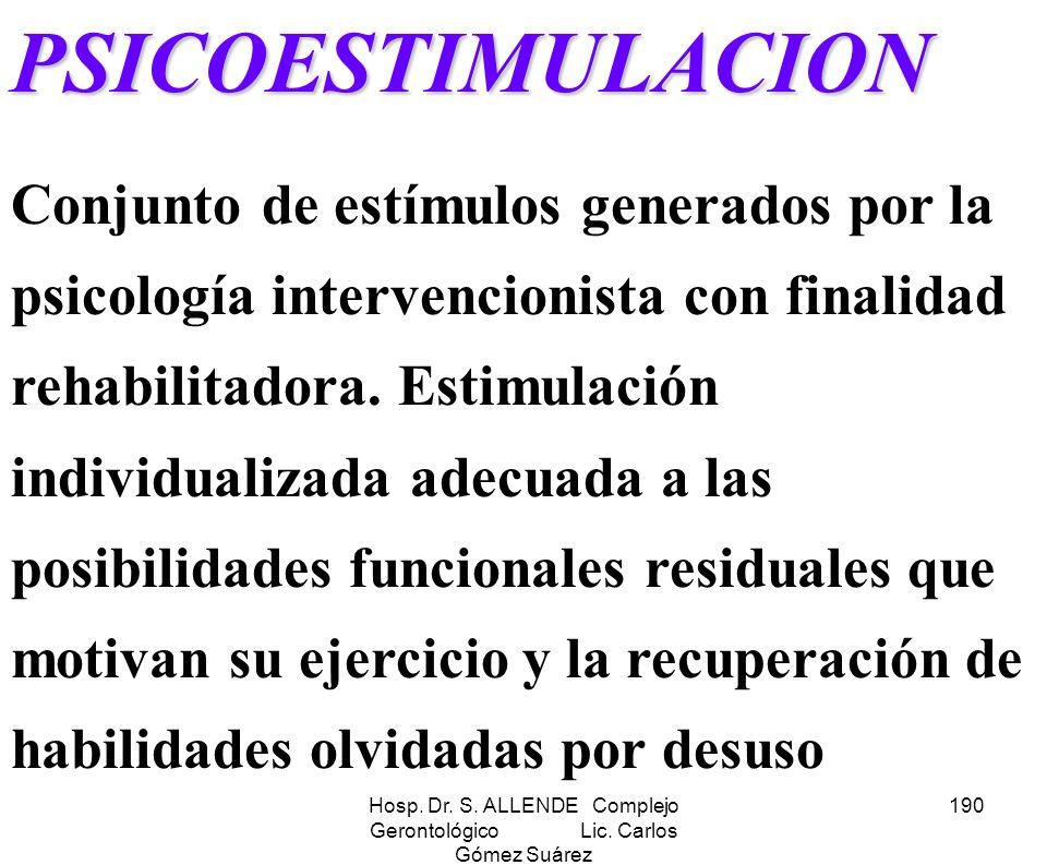Hosp. Dr. S. ALLENDE Complejo Gerontológico Lic. Carlos Gómez Suárez 190PSICOESTIMULACION Conjunto de estímulos generados por la psicología intervenci