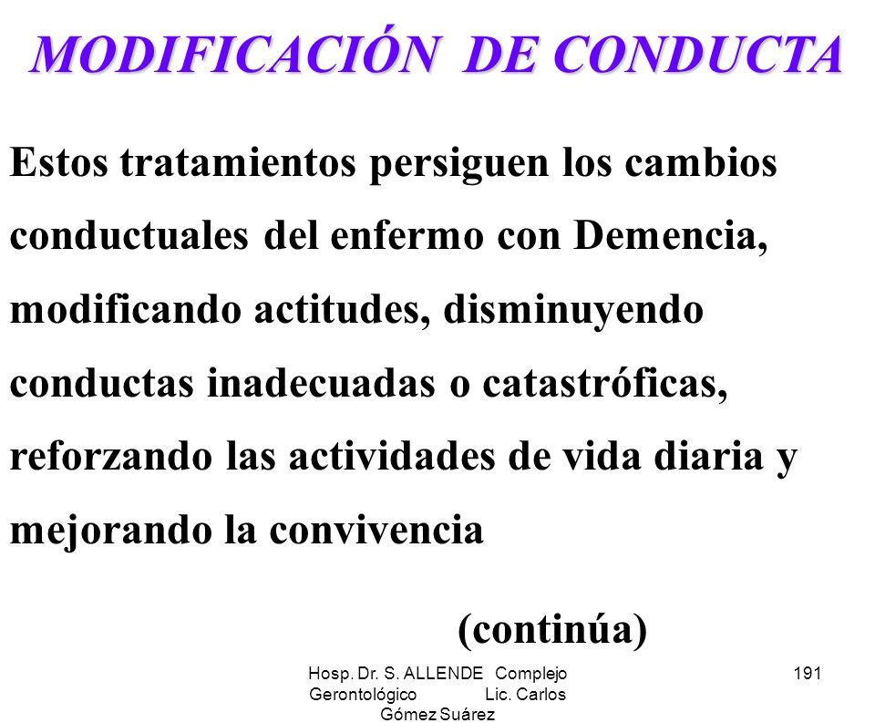 Hosp. Dr. S. ALLENDE Complejo Gerontológico Lic. Carlos Gómez Suárez 191 MODIFICACIÓN DE CONDUCTA Estos tratamientos persiguen los cambios conductuale