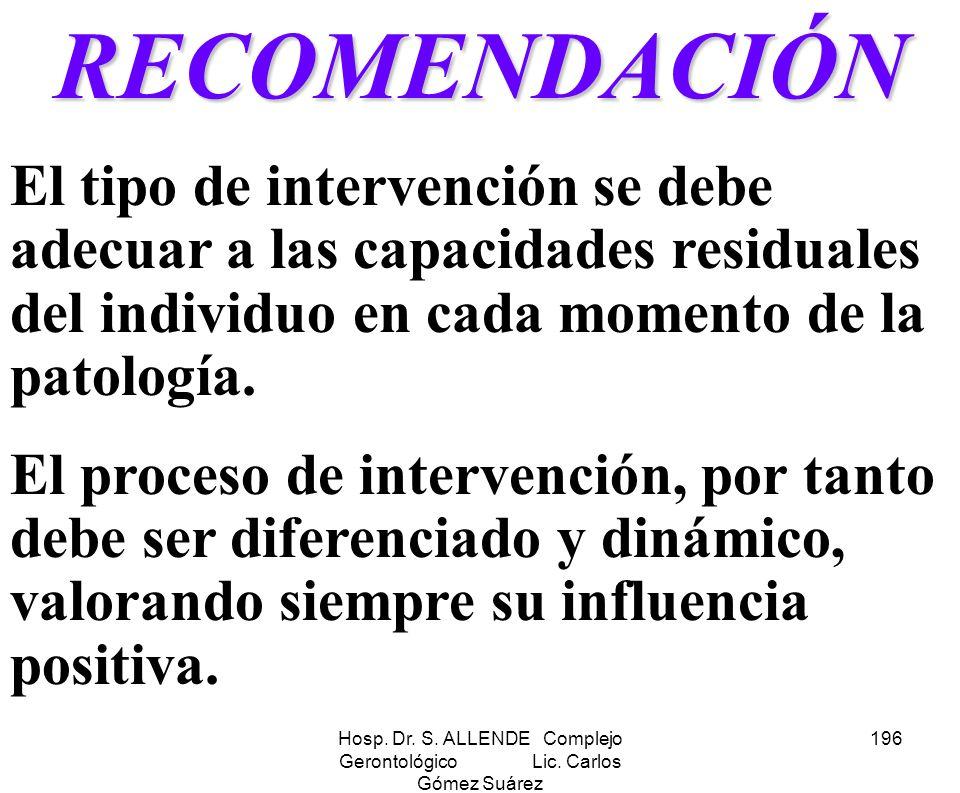 Hosp. Dr. S. ALLENDE Complejo Gerontológico Lic. Carlos Gómez Suárez 196RECOMENDACIÓN El tipo de intervención se debe adecuar a las capacidades residu