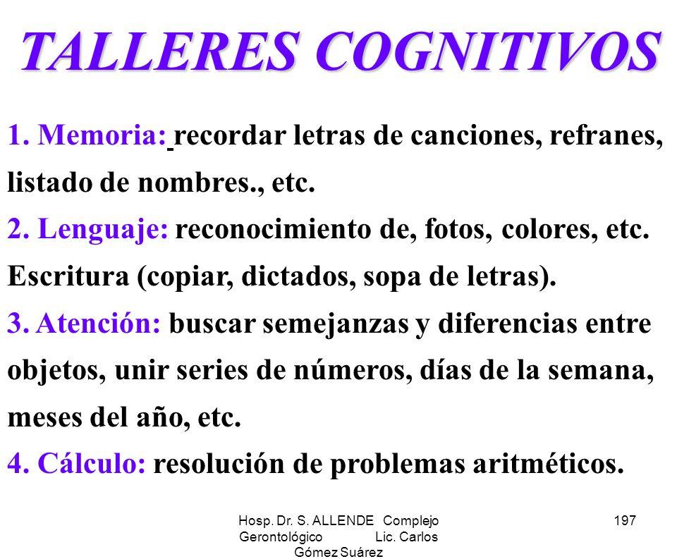 Hosp. Dr. S. ALLENDE Complejo Gerontológico Lic. Carlos Gómez Suárez 197 TALLERES COGNITIVOS 1. Memoria: recordar letras de canciones, refranes, lista