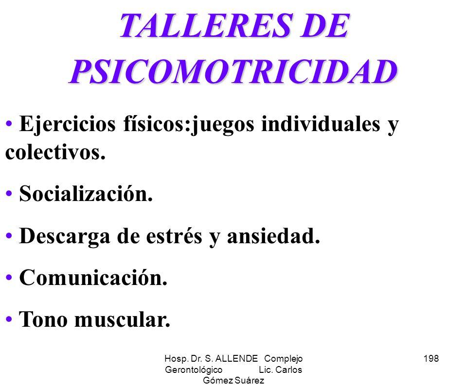 Hosp. Dr. S. ALLENDE Complejo Gerontológico Lic. Carlos Gómez Suárez 198 TALLERES DE PSICOMOTRICIDAD Ejercicios físicos:juegos individuales y colectiv