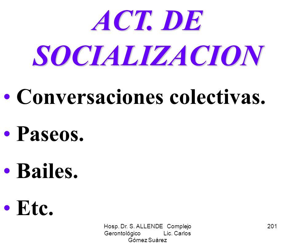 Hosp. Dr. S. ALLENDE Complejo Gerontológico Lic. Carlos Gómez Suárez 201 ACT. DE SOCIALIZACION Conversaciones colectivas. Paseos. Bailes. Etc.
