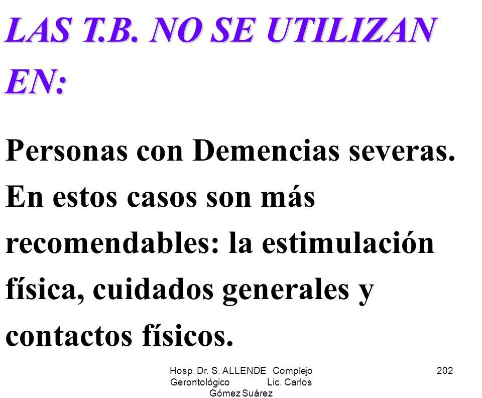 Hosp. Dr. S. ALLENDE Complejo Gerontológico Lic. Carlos Gómez Suárez 202 LAS T.B. NO SE UTILIZAN EN: Personas con Demencias severas. En estos casos so