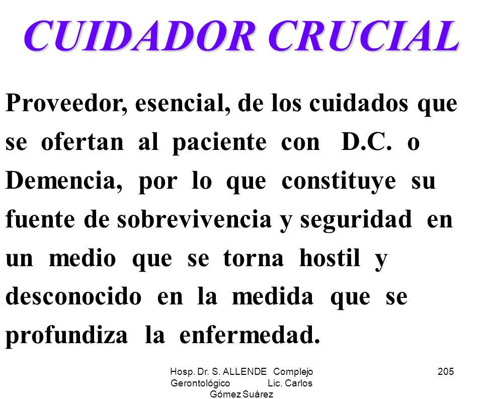 Hosp. Dr. S. ALLENDE Complejo Gerontológico Lic. Carlos Gómez Suárez 205 CUIDADOR CRUCIAL Proveedor, esencial, de los cuidados que se ofertan al pacie