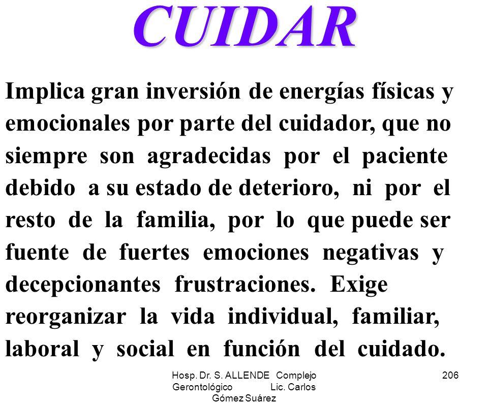 Hosp. Dr. S. ALLENDE Complejo Gerontológico Lic. Carlos Gómez Suárez 206CUIDAR Implica gran inversión de energías físicas y emocionales por parte del