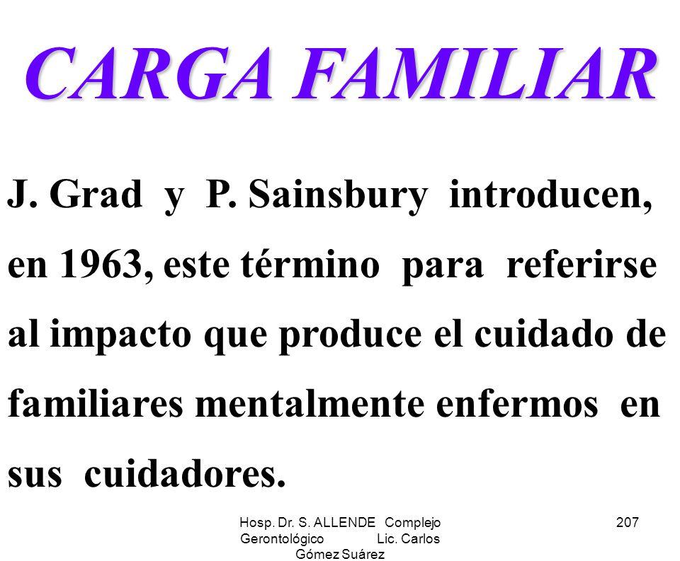 Hosp. Dr. S. ALLENDE Complejo Gerontológico Lic. Carlos Gómez Suárez 207 CARGA FAMILIAR J. Grad y P. Sainsbury introducen, en 1963, este término para