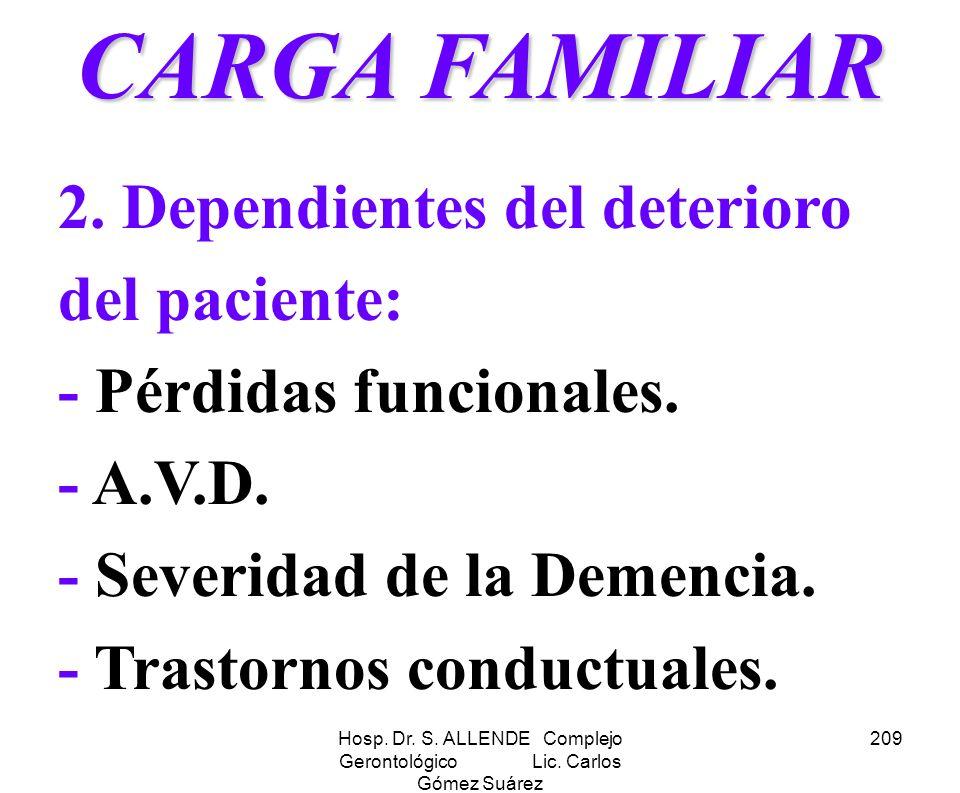 Hosp. Dr. S. ALLENDE Complejo Gerontológico Lic. Carlos Gómez Suárez 209 CARGA FAMILIAR 2. Dependientes del deterioro del paciente: - Pérdidas funcion