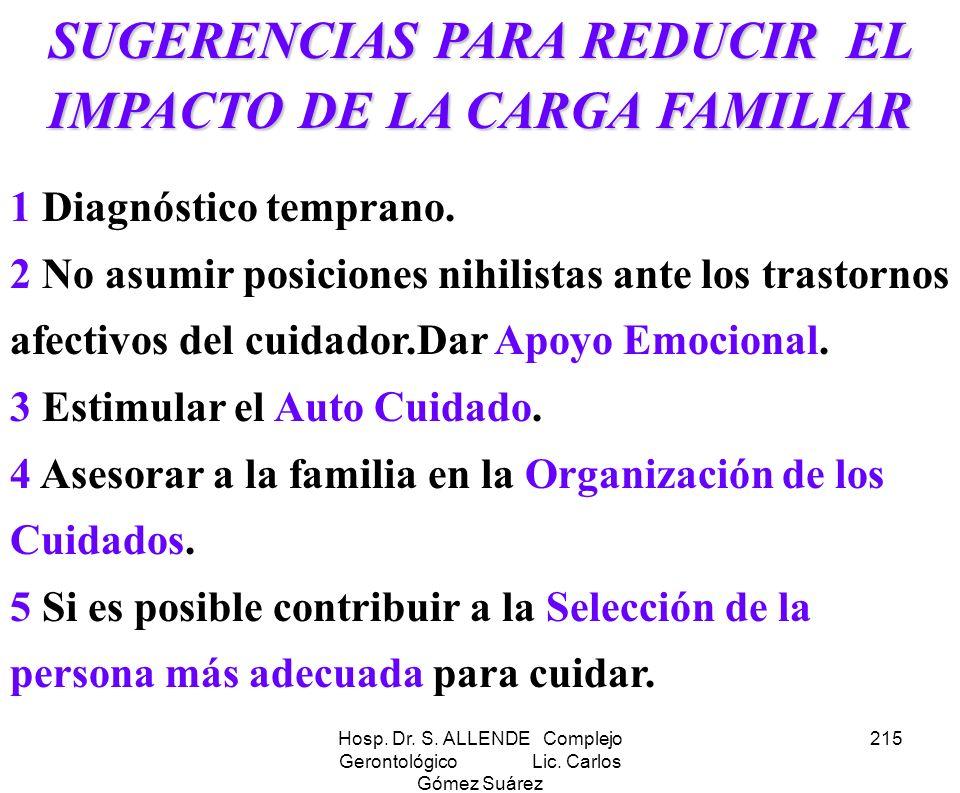 Hosp. Dr. S. ALLENDE Complejo Gerontológico Lic. Carlos Gómez Suárez 215 SUGERENCIAS PARA REDUCIR EL IMPACTO DE LA CARGA FAMILIAR 1 Diagnóstico tempra