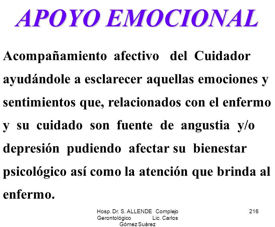 Hosp. Dr. S. ALLENDE Complejo Gerontológico Lic. Carlos Gómez Suárez 216 APOYO EMOCIONAL Acompañamiento afectivo del Cuidador ayudándole a esclarecer