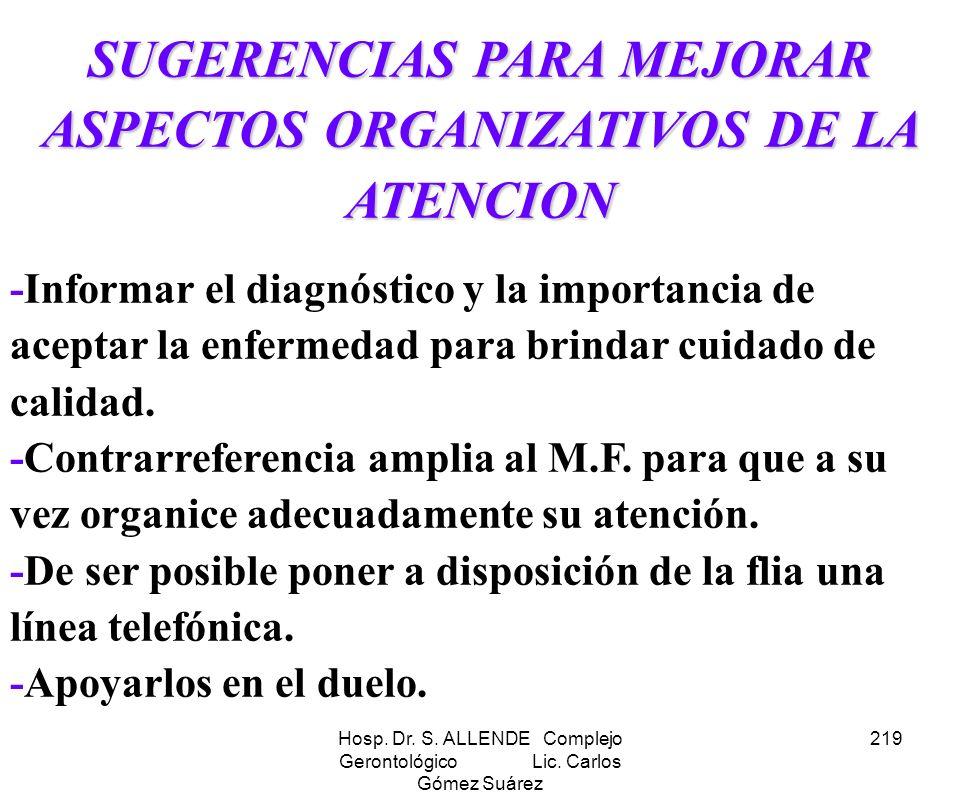 Hosp. Dr. S. ALLENDE Complejo Gerontológico Lic. Carlos Gómez Suárez 219 SUGERENCIAS PARA MEJORAR ASPECTOS ORGANIZATIVOS DE LA ATENCION -Informar el d