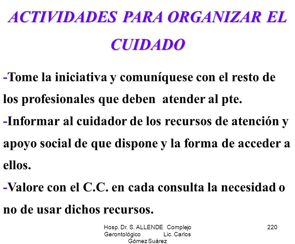 Hosp. Dr. S. ALLENDE Complejo Gerontológico Lic. Carlos Gómez Suárez 220 ACTIVIDADES PARA ORGANIZAR EL CUIDADO -Tome la iniciativa y comuníquese con e
