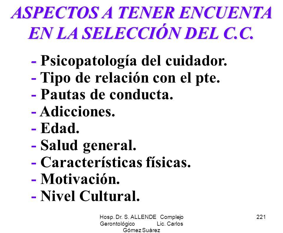 Hosp. Dr. S. ALLENDE Complejo Gerontológico Lic. Carlos Gómez Suárez 221 ASPECTOS A TENER ENCUENTA EN LA SELECCIÓN DEL C.C. - - Psicopatología del cui