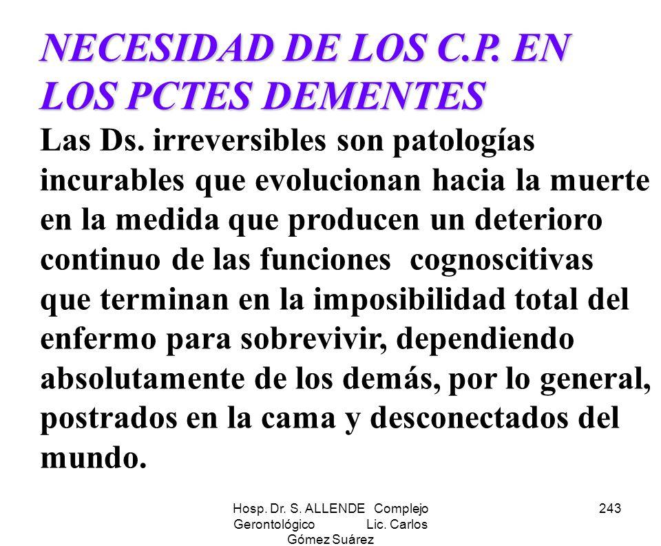 Hosp. Dr. S. ALLENDE Complejo Gerontológico Lic. Carlos Gómez Suárez 243 NECESIDAD DE LOS C.P. EN LOS PCTES DEMENTES NECESIDAD DE LOS C.P. EN LOS PCTE