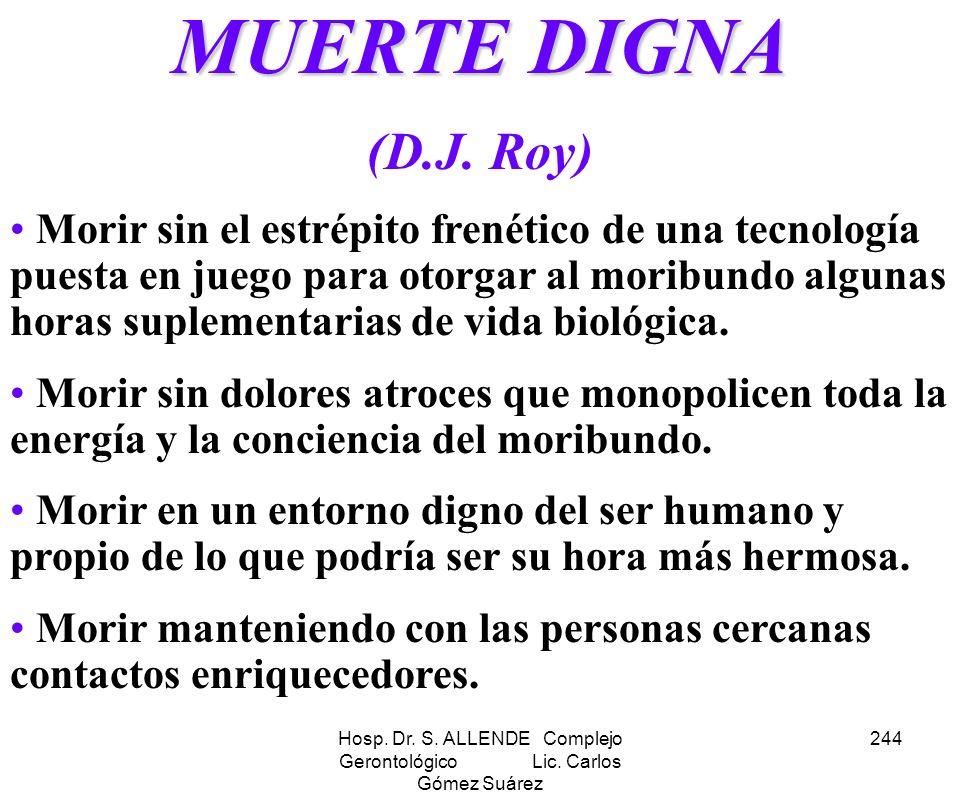 Hosp. Dr. S. ALLENDE Complejo Gerontológico Lic. Carlos Gómez Suárez 244 MUERTE DIGNA (D.J. Roy) Morir sin el estrépito frenético de una tecnología pu