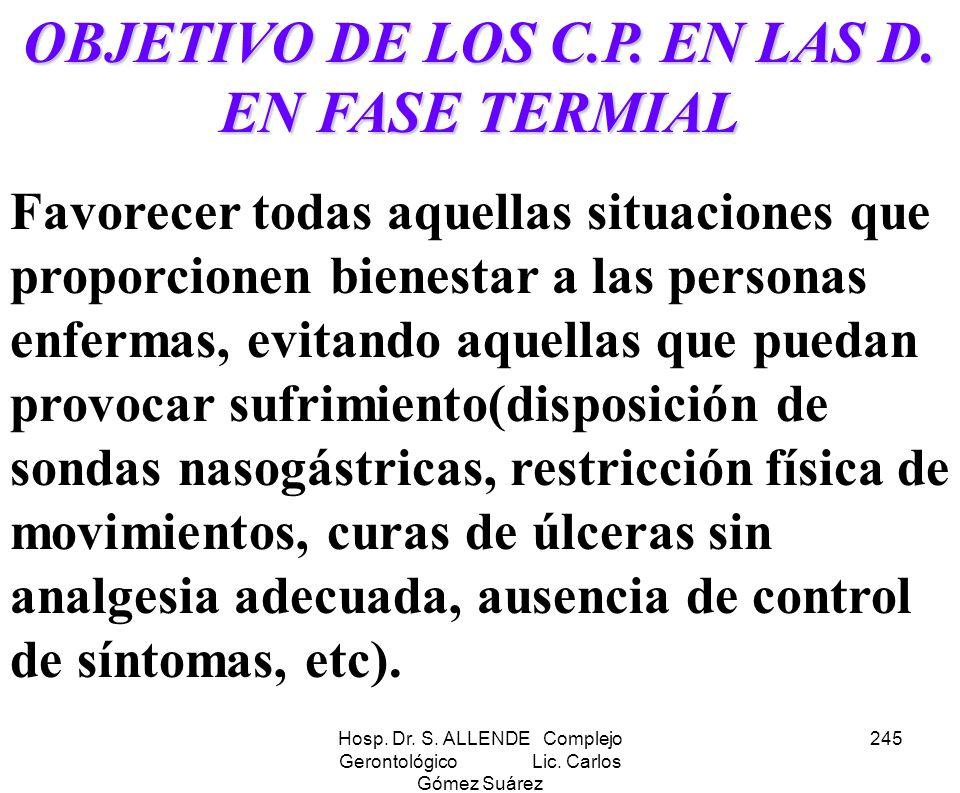 Hosp. Dr. S. ALLENDE Complejo Gerontológico Lic. Carlos Gómez Suárez 245 OBJETIVO DE LOS C.P. EN LAS D. EN FASE TERMIAL Favorecer todas aquellas situa