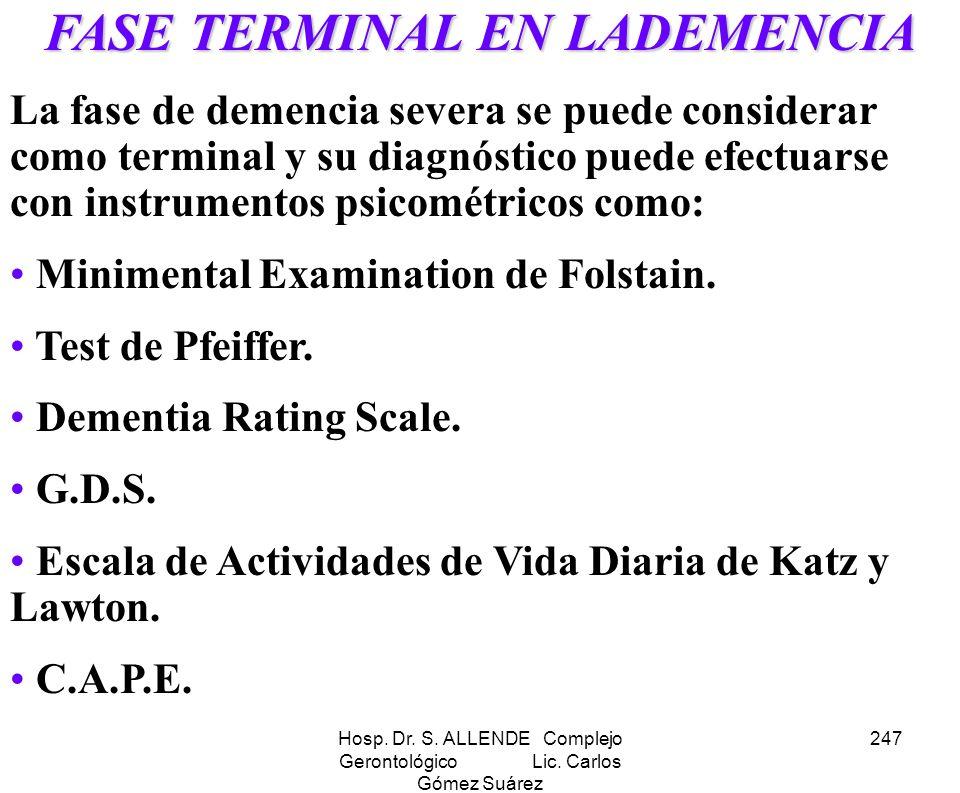 Hosp. Dr. S. ALLENDE Complejo Gerontológico Lic. Carlos Gómez Suárez 247 FASE TERMINAL EN LADEMENCIA La fase de demencia severa se puede considerar co