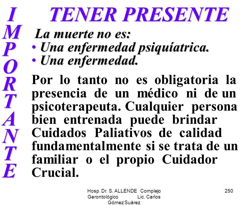 Hosp. Dr. S. ALLENDE Complejo Gerontológico Lic. Carlos Gómez Suárez 250 IMPORTANTE IMPORTANTEIMPORTANTE IMPORTANTE TENER PRESENTE La muerte no es: La