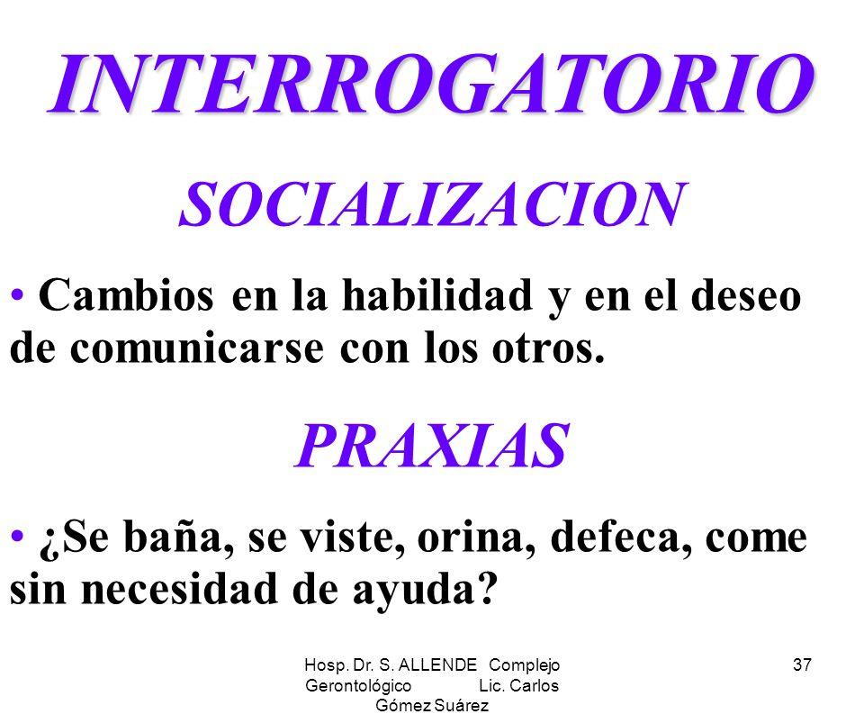 Hosp. Dr. S. ALLENDE Complejo Gerontológico Lic. Carlos Gómez Suárez 37 INTERROGATORIO SOCIALIZACION Cambios en la habilidad y en el deseo de comunica