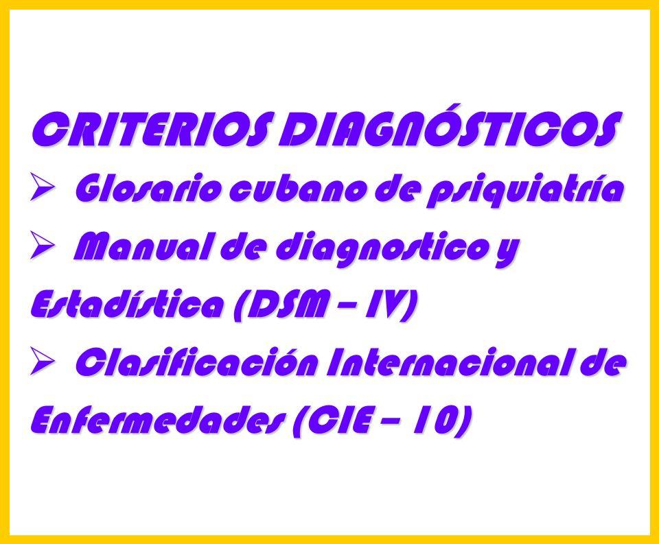 Hosp. Dr. S. ALLENDE Complejo Gerontológico Lic. Carlos Gómez Suárez 51 CRITERIOS DIAGNÓSTICOS Glosario cubano de psiquiatría Glosario cubano de psiqu