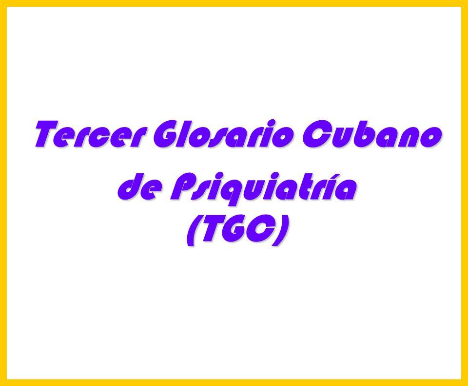 Hosp. Dr. S. ALLENDE Complejo Gerontológico Lic. Carlos Gómez Suárez 52 Tercer Glosario Cubano de Psiquiatría (TGC)