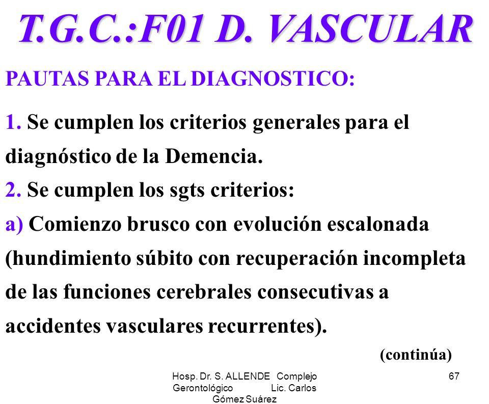 Hosp. Dr. S. ALLENDE Complejo Gerontológico Lic. Carlos Gómez Suárez 67 T.G.C.:F01 D. VASCULAR PAUTAS PARA EL DIAGNOSTICO: 1. Se cumplen los criterios