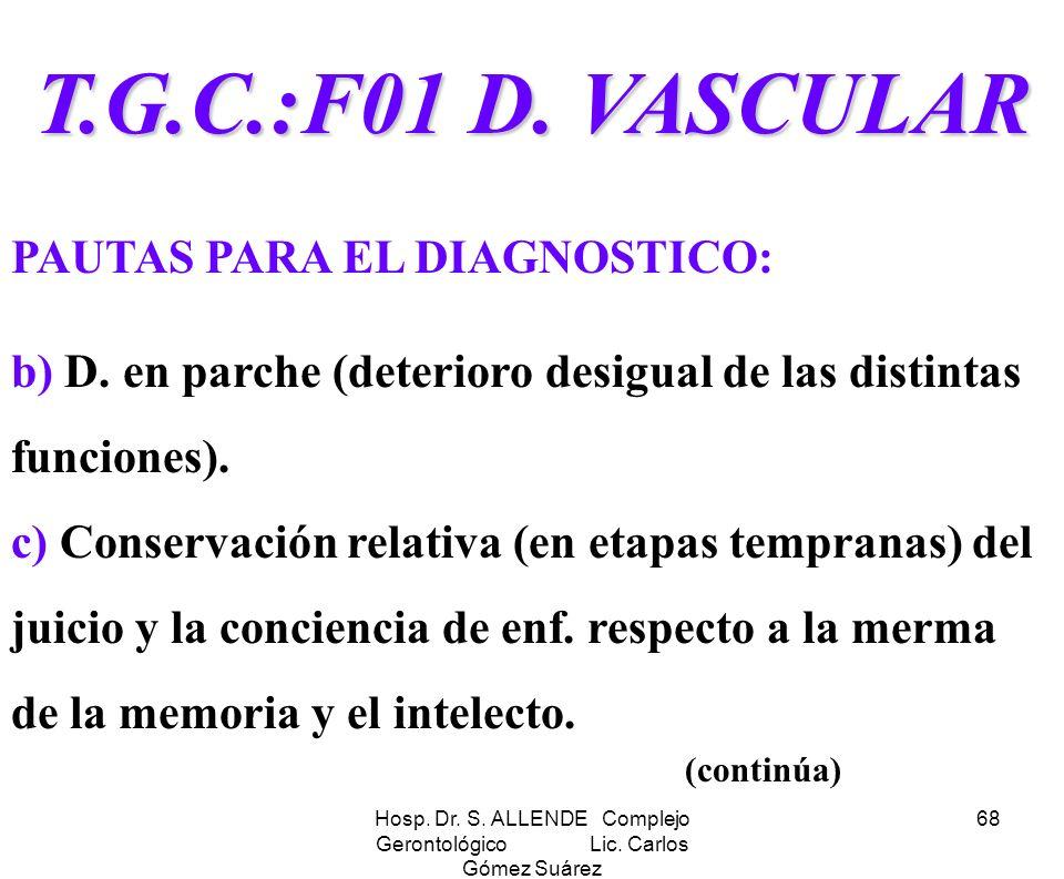 Hosp. Dr. S. ALLENDE Complejo Gerontológico Lic. Carlos Gómez Suárez 68 T.G.C.:F01 D. VASCULAR PAUTAS PARA EL DIAGNOSTICO: b) D. en parche (deterioro