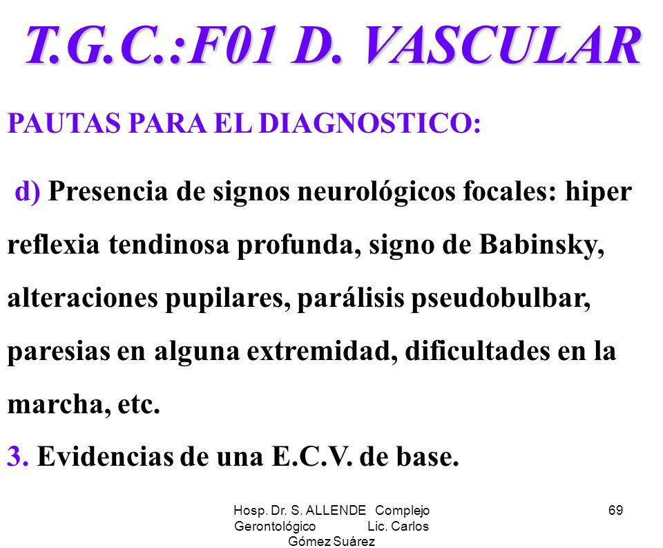 Hosp. Dr. S. ALLENDE Complejo Gerontológico Lic. Carlos Gómez Suárez 69 T.G.C.:F01 D. VASCULAR PAUTAS PARA EL DIAGNOSTICO: d) Presencia de signos neur