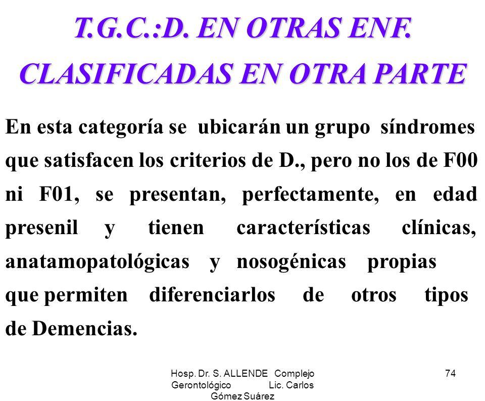 Hosp. Dr. S. ALLENDE Complejo Gerontológico Lic. Carlos Gómez Suárez 74 T.G.C.:D. EN OTRAS ENF. CLASIFICADAS EN OTRA PARTE En esta categoría se ubicar