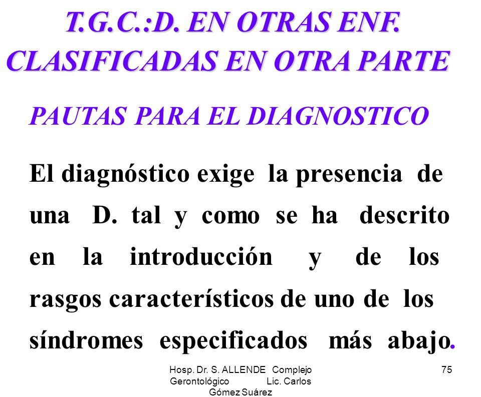 Hosp. Dr. S. ALLENDE Complejo Gerontológico Lic. Carlos Gómez Suárez 75 T.G.C.:D. EN OTRAS ENF. CLASIFICADAS EN OTRA PARTE T.G.C.:D. EN OTRAS ENF. CLA