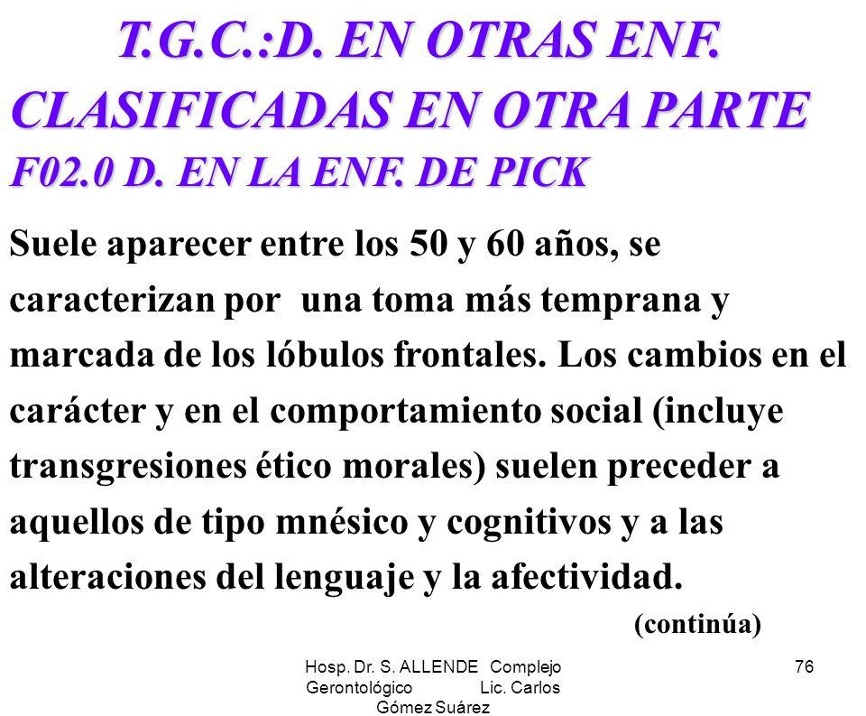 Hosp. Dr. S. ALLENDE Complejo Gerontológico Lic. Carlos Gómez Suárez 76 T.G.C.:D. EN OTRAS ENF. CLASIFICADAS EN OTRA PARTE T.G.C.:D. EN OTRAS ENF. CLA
