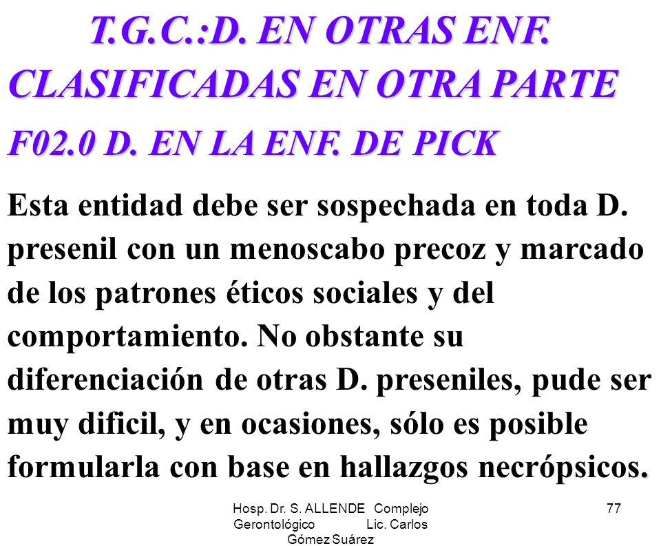Hosp. Dr. S. ALLENDE Complejo Gerontológico Lic. Carlos Gómez Suárez 77 T.G.C.:D. EN OTRAS ENF. CLASIFICADAS EN OTRA PARTE T.G.C.:D. EN OTRAS ENF. CLA