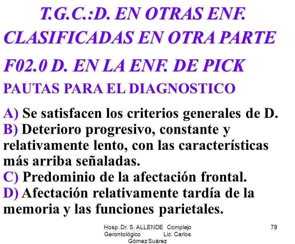 Hosp. Dr. S. ALLENDE Complejo Gerontológico Lic. Carlos Gómez Suárez 78 T.G.C.:D. EN OTRAS ENF. CLASIFICADAS EN OTRA PARTE T.G.C.:D. EN OTRAS ENF. CLA