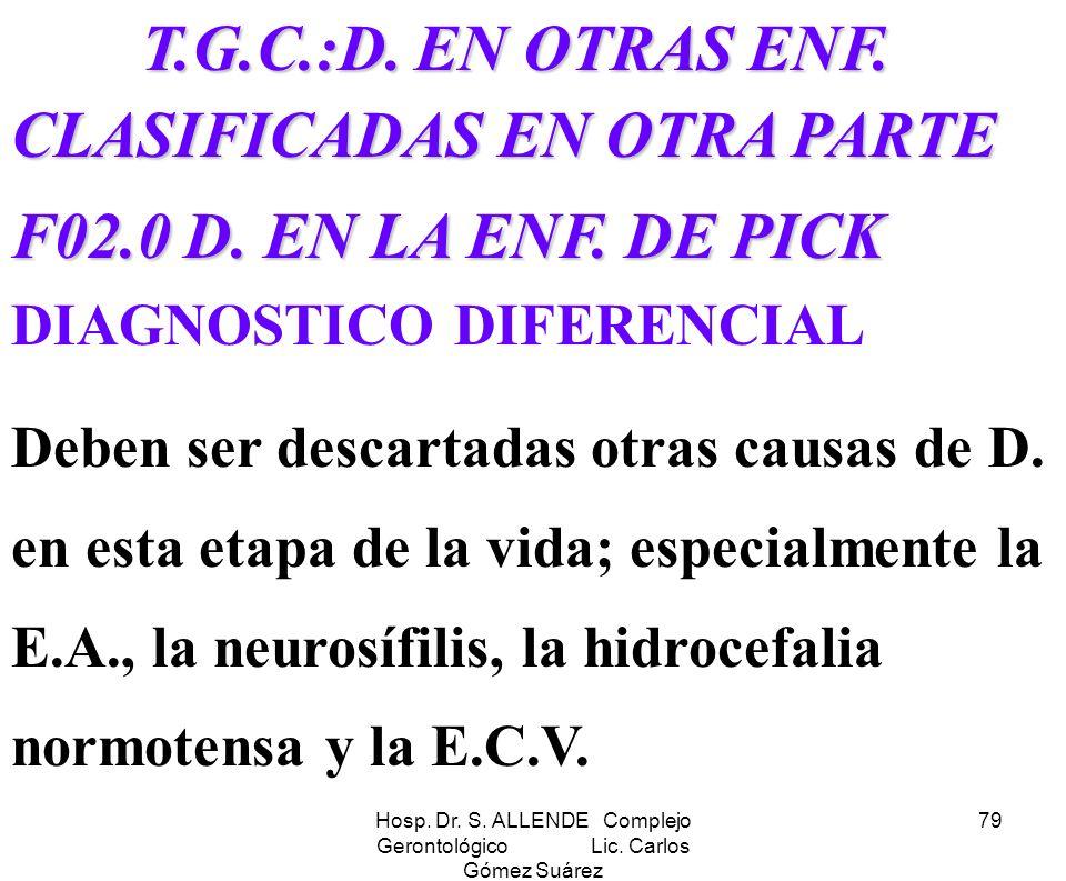Hosp. Dr. S. ALLENDE Complejo Gerontológico Lic. Carlos Gómez Suárez 79 T.G.C.:D. EN OTRAS ENF. CLASIFICADAS EN OTRA PARTE T.G.C.:D. EN OTRAS ENF. CLA