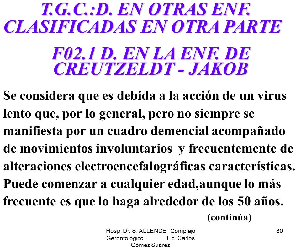 Hosp. Dr. S. ALLENDE Complejo Gerontológico Lic. Carlos Gómez Suárez 80 T.G.C.:D. EN OTRAS ENF. CLASIFICADAS EN OTRA PARTE T.G.C.:D. EN OTRAS ENF. CLA