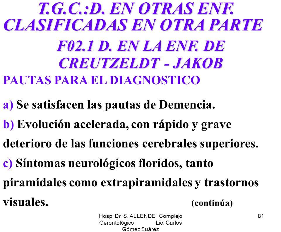 Hosp. Dr. S. ALLENDE Complejo Gerontológico Lic. Carlos Gómez Suárez 81 T.G.C.:D. EN OTRAS ENF. CLASIFICADAS EN OTRA PARTE T.G.C.:D. EN OTRAS ENF. CLA