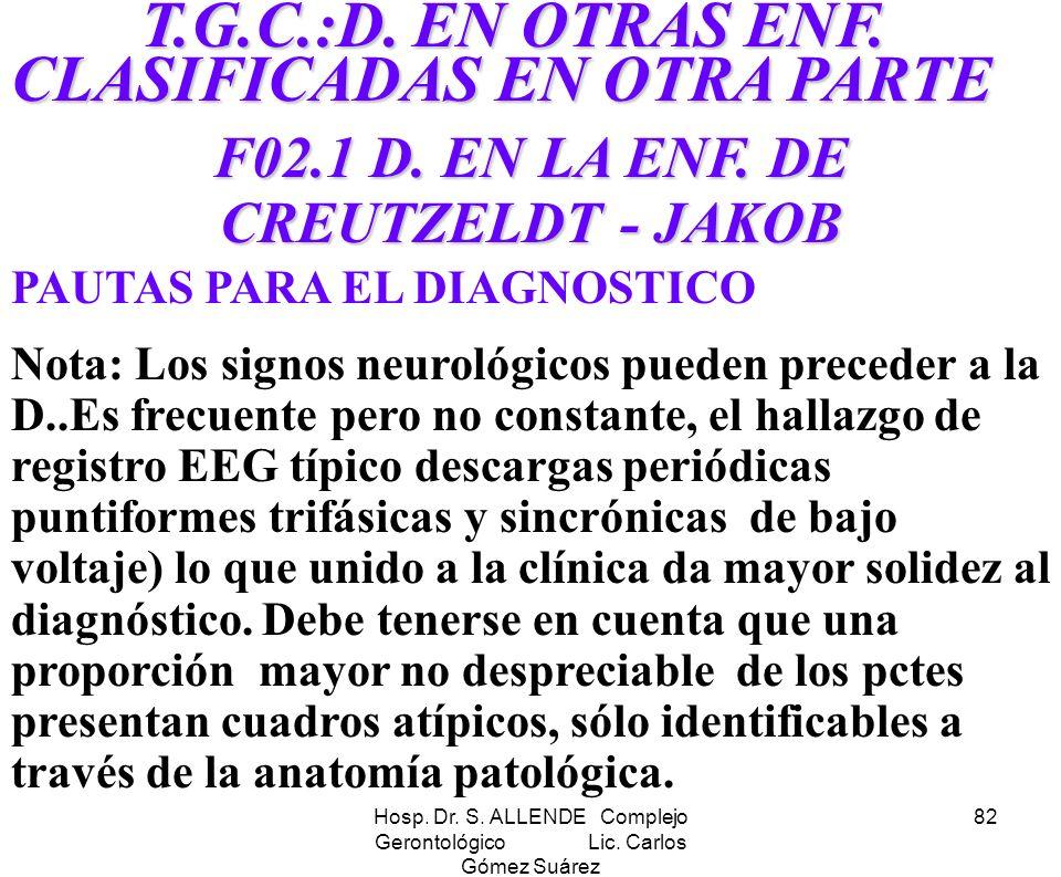 Hosp. Dr. S. ALLENDE Complejo Gerontológico Lic. Carlos Gómez Suárez 82 T.G.C.:D. EN OTRAS ENF. CLASIFICADAS EN OTRA PARTE T.G.C.:D. EN OTRAS ENF. CLA