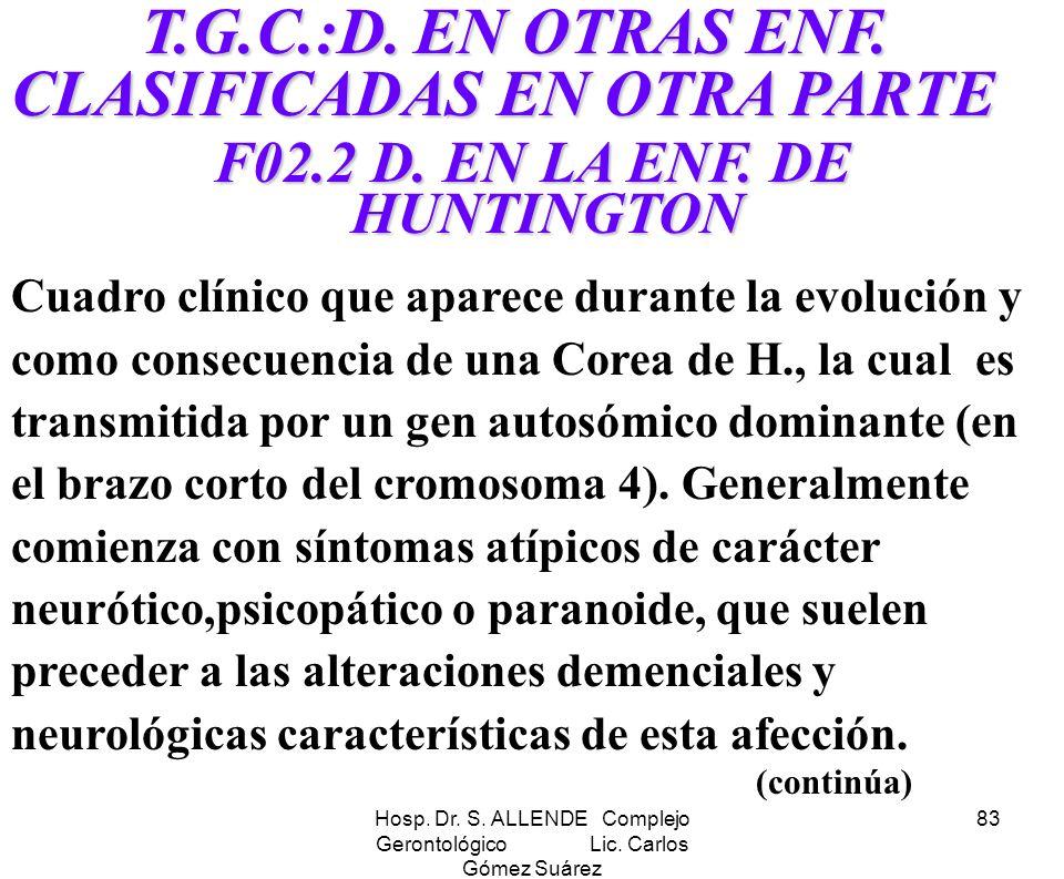 Hosp. Dr. S. ALLENDE Complejo Gerontológico Lic. Carlos Gómez Suárez 83 T.G.C.:D. EN OTRAS ENF. CLASIFICADAS EN OTRA PARTE T.G.C.:D. EN OTRAS ENF. CLA